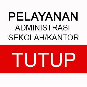 Pelayanan Administrasi Sekolah/Kantor Tutup