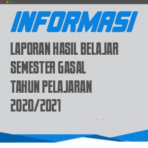 Informasi Laporan Hasil Belajar Semester Gasal Tahun Pelajaran 2020/2021